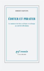 Éditer et pirater ; le commerce des livres en France et en Europe au seuil de la Révolution - Couverture - Format classique
