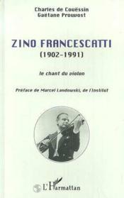 Zino Francescatti (1902-1991) ; le chant du violon - Couverture - Format classique
