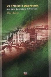 De Trieste A Dubrovnik. Une Ligne De Fracture De L'Europe - Couverture - Format classique