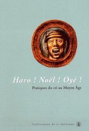 Haro ! Noêl ! oyé ! pratiques du cri au Moyen Age - Couverture - Format classique