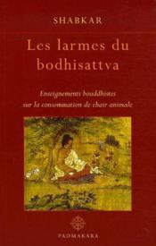 Les larmes du bodhisattva ; enseignements bouddhistes sur la consommation de chair animale - Couverture - Format classique