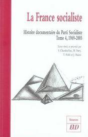 La france socialiste. histoire documentaire du parti socialiste t.4 ; 1969-2005 - Intérieur - Format classique