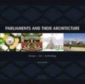 Parliaments and their architecture ; design, art, technology - Couverture - Format classique