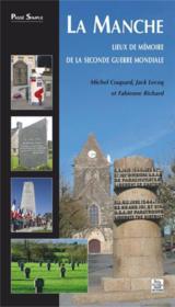 La Manche ; lieux de mémoire de la seconde guerre mondiale - Couverture - Format classique
