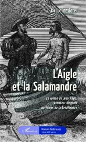 L'aigle et la salamandre ; le roman de Jean Ago armateur dieppois au temps de la Renaissance - Couverture - Format classique