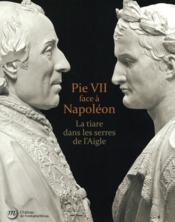 Pie VII face à Nopoléon ; la tiare dans les serres de l'Aigle - Couverture - Format classique
