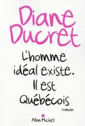 L'homme idéal existe ; il est québécois - Couverture - Format classique