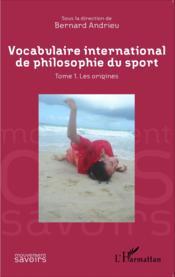 Vocabulaire international de philosophie du sport t.1 ; les origines - Couverture - Format classique