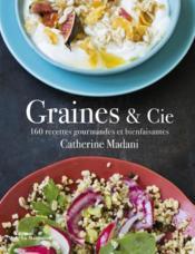 Graines et compagnie ; 160 recettes gourmandes et bienfaisantes - Couverture - Format classique