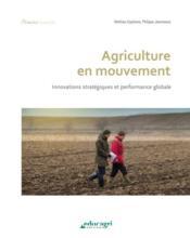 Agriculture en mouvement ; innovations strétégiques et performance globale - Couverture - Format classique