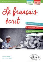 Français langue étrangère ; le français écrit ; B1-C2 - Couverture - Format classique