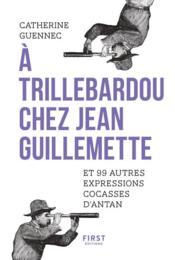 À Trillebardou chez Jean Guillemette ! et 99 expressions cocasses d'antan - Couverture - Format classique