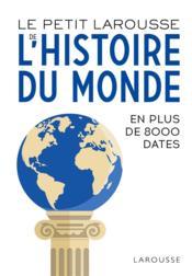 Le petit Larousse de l'histoire du monde ; en plus de 8000 dates - Couverture - Format classique