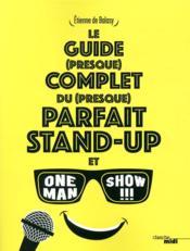 Le guide (presque) complet du (presque) parfait stand-up et one man show !!! - Couverture - Format classique