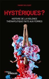 Hystériques ? histoire de la violence thérapeutique faite aux femmes - Couverture - Format classique