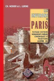 Les environs de Paris t.2 ; paysage, histoire, monuments, moeurs, chroniques et traditions - Couverture - Format classique