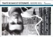 Traite De Bave Et D'Eternite D'Isidore Isou - Couverture - Format classique