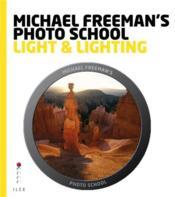Michael Freeman'S Photo School: Light & Lighting /Anglais - Couverture - Format classique