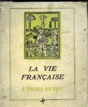 La Vie Francaise A Travers Les Ages Du Moyen Age Au Xix Siecle - Couverture - Format classique