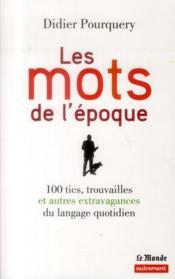 Les mots de l'époque ; 100 tics, trouvailles et autres extravagances du langage quotidien - Couverture - Format classique
