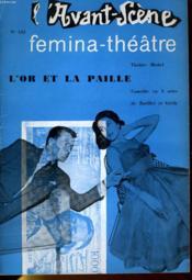 L'AVANT-SCENE - FEMINA-THEATRE N° 142 - L'OR ET LA PAILLE, comédie en 3 actes de BARILLET ET GREDY - Couverture - Format classique