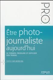 Être photo-journaliste aujourd'hui - Couverture - Format classique