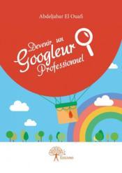 Devenir un googleur professionnel - Couverture - Format classique