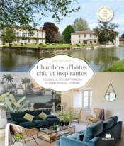 Chambres d'hôtes chic et inspirantes ; leçons de style à travers 20 demeures de charmes - Couverture - Format classique