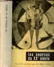 LES SOURCES DU XXe SIECLE - LES ARTS EN EUROPE DE 1884 à 1914. - Couverture - Format classique