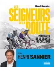 Les seigneurs de la route ; portraits de 40 géants du cyclisme - Couverture - Format classique