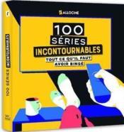 Les 100 séries incontournables ; Allociné - Couverture - Format classique