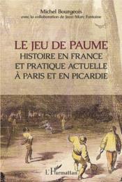 Le jeu de paume ; histoire en france et pratique actuelle à Paris et en Picardie - Couverture - Format classique