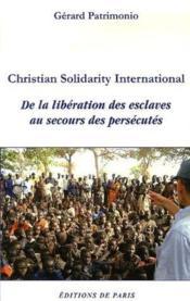 Christian Solidarity International, de la libération des esclaves au secours des persécutés - Couverture - Format classique