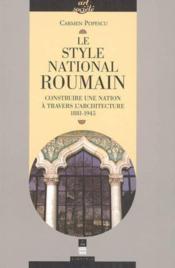 Le style national roumain construire une nation a travers l'architecture, 1881-1945 - Couverture - Format classique