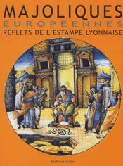 Majoliques européennes ; reflets de l'estampe lyonnaise - Couverture - Format classique