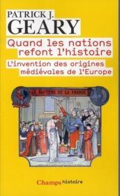 Quand les nations refont l'histoire ; l'invention des origines médiévales de l'Europe - Couverture - Format classique