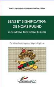 Sens et signification de noms ruund en République démocratique du Congo ; esquisse historique et étymologique - Couverture - Format classique