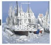 Adieu la Suisse ? construction et déconstruction d'un mythe - Couverture - Format classique
