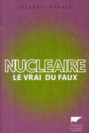 Nucléaire ; le vrai du faux - Couverture - Format classique