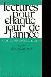 LECTURES POUR CHAQUE JOUR DE L'ANNEE - V. DE LA PENTECOTE A L'AVENT - 1re PARTIE: JUIN, JUILLET, AOUT. - Couverture - Format classique