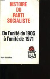 Histoire Du Parti Socialiste. De L'Unite De 1905 A L'Unite De 1971. - Couverture - Format classique