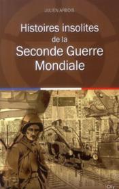 Histoires insolites de la Seconde Guerre mondiale - Couverture - Format classique