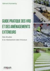 Guide pratique des VRD et aménagements extérieurs ; des études à la réalisation des travaux - Couverture - Format classique