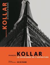 François Kollar, un ouvrier du regard ; le catalogue de l'exposition - Couverture - Format classique