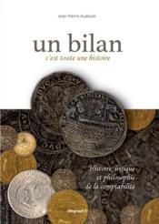 Un bilan, c'est toute une histoire ; histoire, logique et philosophie de la comptabilité - Couverture - Format classique