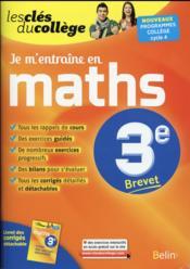 LES CLES DU COLLEGE ; je m'entraîne en maths ; 3ème (édition 2016) - Couverture - Format classique