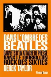 Dans l'ombre des Beatles ; carnets d'un attaché de presse dans le tourbillon rock des sixties - Couverture - Format classique