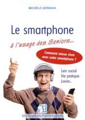 Le smartphone à l'usage des seniors ; vie pratique, vie sociale et familiale - Couverture - Format classique
