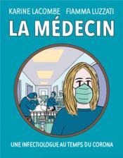 La médecin ; une infectiologue au temps du corona - Couverture - Format classique
