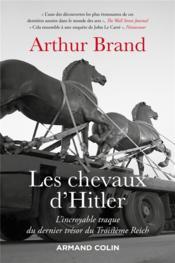 Les chevaux d'Hitler ; l'incroyable traque du dernier trésor du Troisième Reich - Couverture - Format classique